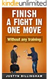 Finish a fight in ONE move: Without any training (Martial Arts for Beginners Book 4)