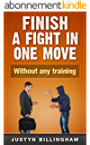 Finish a fight in ONE move: Without any training (Martial Arts for Beginners Book 4) (English Edition)