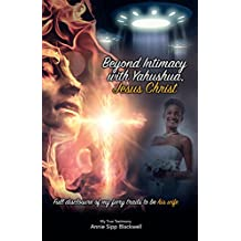 Beyond Intimacy with Yahushua, Jesus Christ: Full Disclosure of My Fiery Trials to Be His Wife (English Edition)