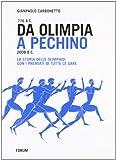 Scarica Libro Da Olimpia a Pechino La storia delle olimpiadi con tutti i premiati fino a Pechino 2008 e le gare di Londra 2012 (PDF,EPUB,MOBI) Online Italiano Gratis