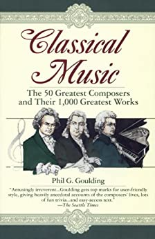 Classical Music: The 50 Greatest Composers and Their 1,000 Greatest Works di [Goulding, Phil G.]
