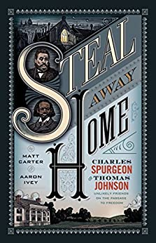 Steal Away Home: Charles Spurgeon and Thomas Johnson, Unlikely Friends on the Passage to Freedom? (English Edition) di [Carter, Matt, Ivey, Aaron]