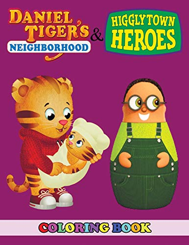 Daniel Tiger's Neighborhood and Higglytown Heroes Coloring Book: 2 in 1 Coloring Book for Kids and Adults, Activity Book, Great Starter Book for Children with Fun, Easy, and Relaxing Coloring Pages
