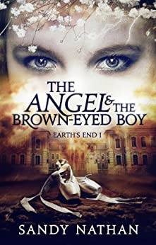 The Angel & the Brown-eyed Boy: A Paranormal Adventure (Earth's End Book 1) (English Edition) par [Nathan, Sandy]