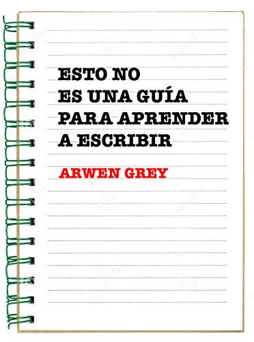 Esto NO es una guía para aprender a escribir eBook: Grey, Arwen ...
