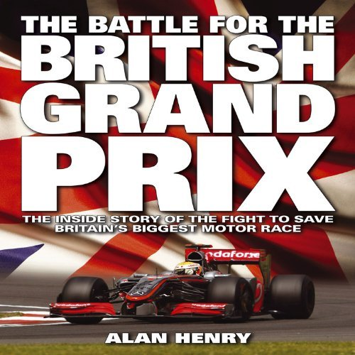Battle for the British Grand Prix: The Inside Story of the Fight to Save Britain's Biggest Motor Race by Alan Henry (2011-01-01) par Alan Henry