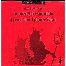 In unseren Himmeln kreuzt der fremde Gott: Vortrag in Stuttgart November 1999 (Ahriman CDs)