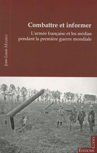 Combattre et informer : l'arme franaise et les mdias pendant la Premire Guerre mondiale