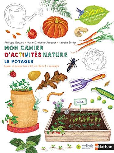 Le potager - Cahier d'observation et d'activités Colibris - 4/7 ans par  Philippe Godard, Marie-Christine Jacquet