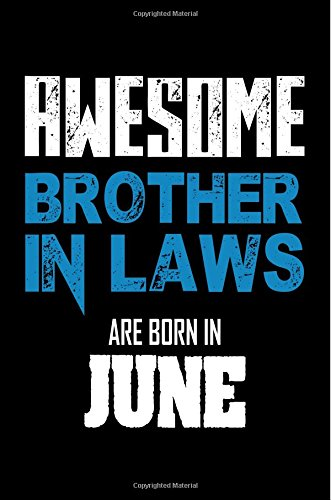 Awesome Brother in Laws Are Born in June: Best Brother in Law Ever Birthday Gift Notebook