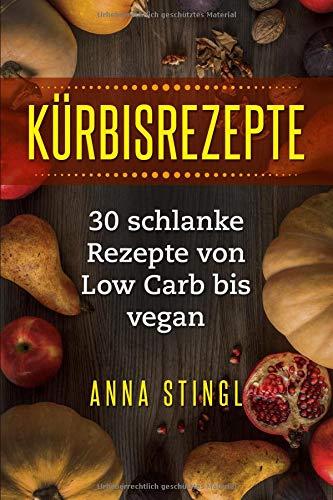 Kürbisrezepte: 30 schlanke Rezepte von Low Carb bis vegan