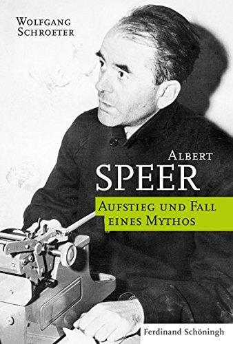Albert Speer: Aufstieg und Fall eines Mythos