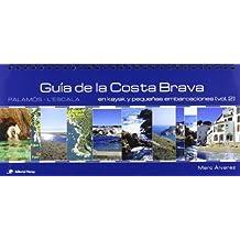 Guía de la Costa Brava en kayak y en pequeñas embarcaciones: MARINO DE ESPAÑA: 2 (Guías Náuticas)