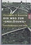 """Der Weg zur """"Endlösung"""": Entscheidungen und Täter - Christopher R. Browning, Jürgen Peter Krause"""