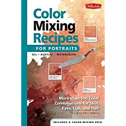 Color Mixing Recipes for Portraits: More than 500 Color Combinations for Skin, Eyes, Lips & Hair