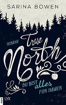 True North - Du bist alles für immer (Vermont-Reihe 3) von [Bowen, Sarina]