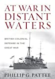 At War in Distant Waters: British Colonial Defence in the Great War