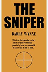 The Sniper: This is a documentary story about legalised killing - precisely how one man did it and what it did to him Kindle Edition