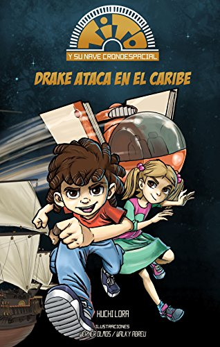 Tito y su Nave Cronoespacial: Drake ataca en el Caribe (La Nave de la Lectura nº 1) por Luis Eduardo Lora Iglesias