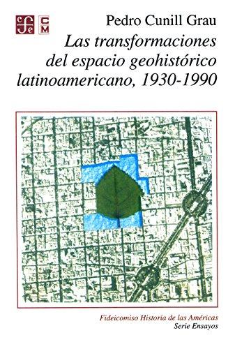 Las transformaciones del espacio geohistórico latinoamericano 1930-1990 (Serie Ensayos) por Pedro Cunill Grau