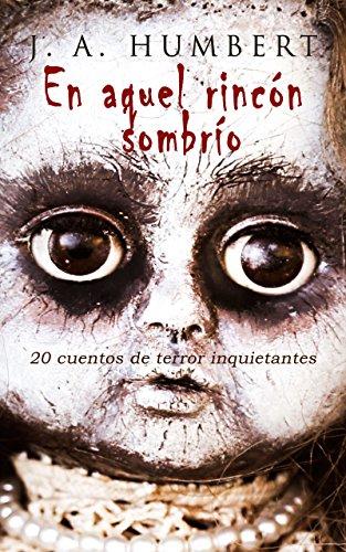 En aquel rincón sombrío: 20 cuentos de terror inquietantes