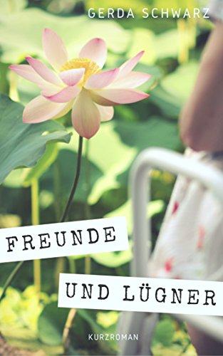 Freunde und Lügner von [Schwarz, Gerda]