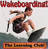 Wakeboarding! Learn About Wakeboarding And Learn To Read - The Learning Club! (45+ Photos of Wakeboarding) (English Edition)
