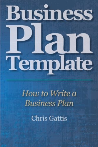 Business Plan Template: How to Write a Business Plan by Chris Gattis (2011-10-15) par Chris Gattis