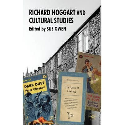 [(Richard Hoggart and Cultural Studies)] [Author: Sue Owen] published on (November, 2008)