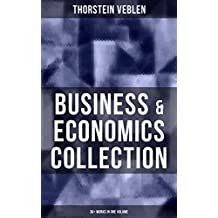 Business & Economics Collection: Thorstein Veblen Edition (30+ Works in One Volume): The Theory of Business Enterprise, The Higher Learning in America, ... On the Nature of Capital… (English Edition)