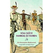 Vom Glück, Fahrrad zu fahren: Ein literarischer Rückenwind (Leinen)