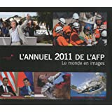 L'Annuel 2011 de l'AFP- Le monde en images- The world in photos. Ouvrage français/anglais