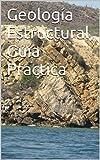 Geología Estructural, Guía Practica