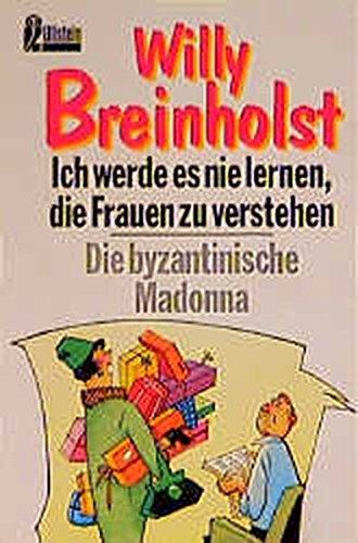 Ich werde es nie lernen, die Frauen zu verstehen /Die byzantinische Madonna (Ullstein Taschenbuch)