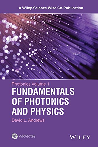 Fundamentals of Photonics and Physics: Volume 1 (A Wiley-Science Wise Co-Publication)