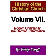 History of the Christian Church, Volume VII. Modern Christianity. The German Reformation. (English Edition)