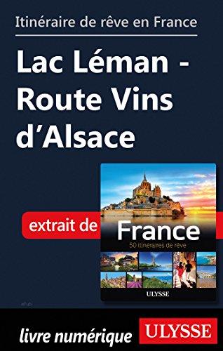 Descargar Libro Itinéraire de rêve en France - Lac Léman-Route Vins d'Alsace de Collectif