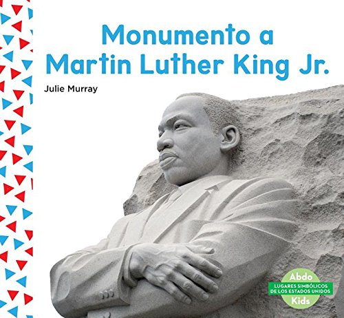 Monumento a Martin Luther King Jr. (Martin Luther King Jr. Memorial) (Spanish Version) (Lugares Simbólicos De Los Estados Unidos/ Us Landmarks) por Julie Murray