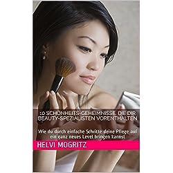 10 Schönheits-Geheimnisse, die dir Beauty-Spezialisten vorenthalten: Wie du durch einfache Schritte deine Pflege auf ein ganz neues Level bringen kannst