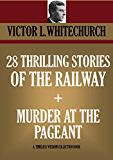 28 Thrilling Stories of the Railway + Murder at the Pageant (a novel) (Timeless Wisdom Collection Book 3690)