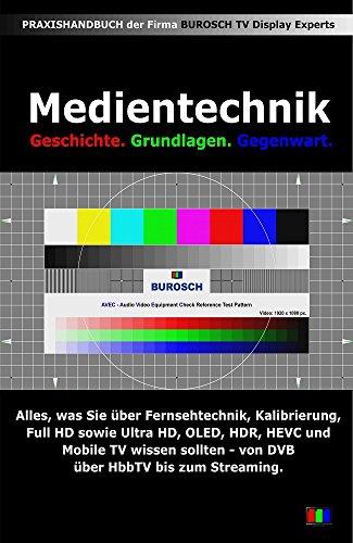 Medientechnik: Alles, was Sie über Fernsehtechnik, perfekte Bildqualität, D65, Kalibrierung, Full HD, UHD, OLED, HDR, HEVC und Mobile TV wissen sollten