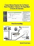 Como Liberar Puertos En Un Router Para Visualizar Cámaras De Seguridad A Través De Internet.: Port Forwarding