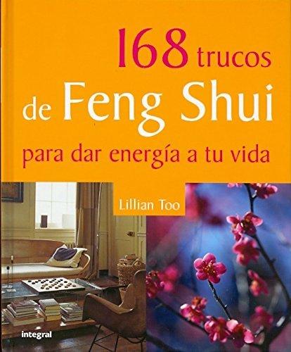 168 trucos de Feng Shui para dar energia a tu vida / Lillian Too's 168 Feng Shui Tips to Energize Your Life by Lillian Too (2008-07-15) par Lillian Too