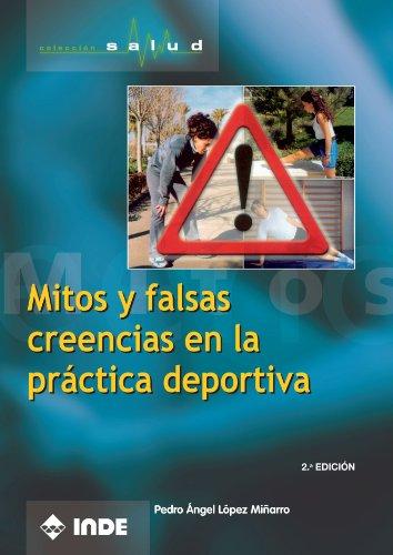 Mitos Y Falsas Creencias En La Práctica Deportiva (Salud) por Pedro Ángel López Miñarro
