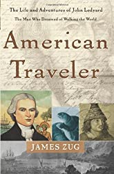 American Traveler: The Life and Adventures of John Ledyard, the Man Who Dreamed of Walking The World by James Zug (2005-03-16)