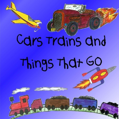 Cars Trains and Things That Go
