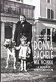 Donna Rachele mia nonna. La moglie di Benito Mussolini