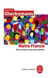 Notre France : Dire et aimer ce que nous sommes par Glucksmann