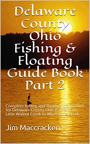 Delaware County Ohio Fishing & Floating Guide Book Part 2: Complete fishing and floating information for Delaware County Ohio Part 2 from Little Walnut Creek to Whetstone Creek (English Edition)