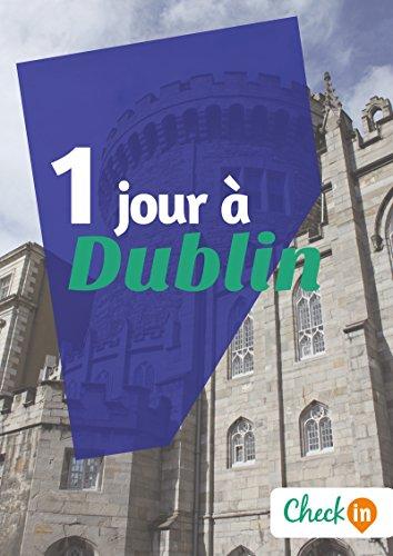 1 jour à Dublin: Un guide touristique avec des cartes, des bons plans et les itinéraires indispensables
